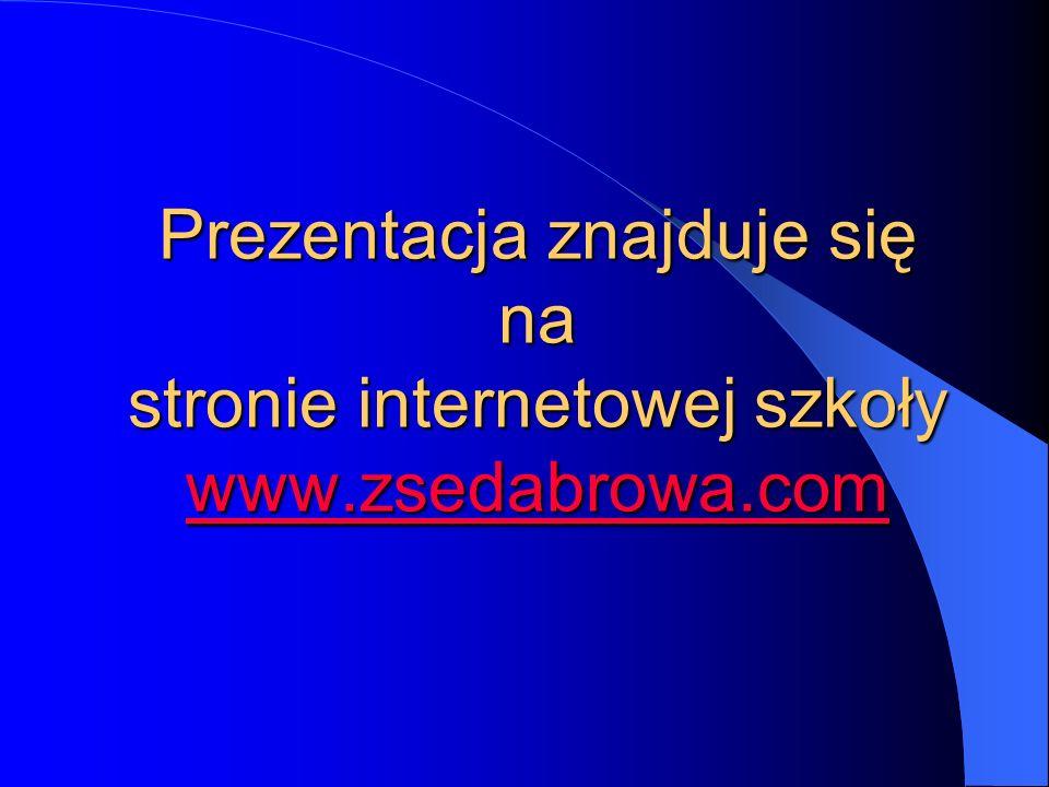 Prezentacja znajduje się na stronie internetowej szkoły www.zsedabrowa.com www.zsedabrowa.com