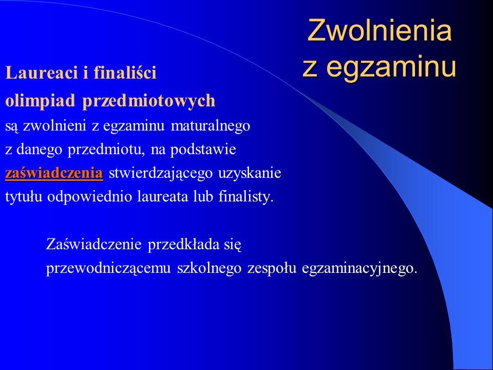 Laureaci i finaliści olimpiad przedmiotowych są zwolnieni z egzaminu maturalnego z danego przedmiotu, na podstawie zaświadczenia zaświadczenia stwierdzającego uzyskanie tytułu odpowiednio laureata lub finalisty.