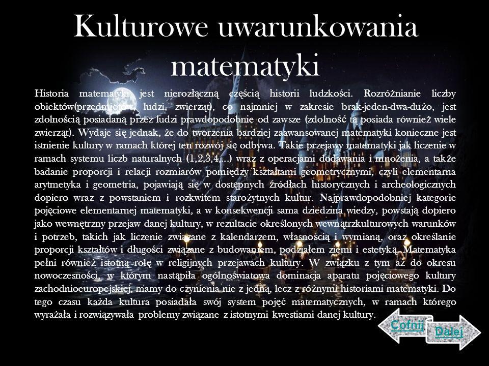 Kulturowe uwarunkowania matematyki Historia matematyki jest nieroz łą czn ą cz ęś ci ą historii ludzko ś ci.