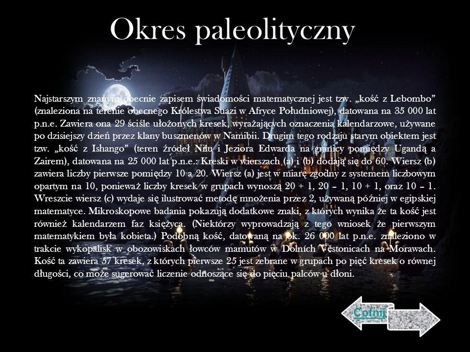 Okres paleolityczny Najstarszym znanym obecnie zapisem ś wiadomo ś ci matematycznej jest tzw.