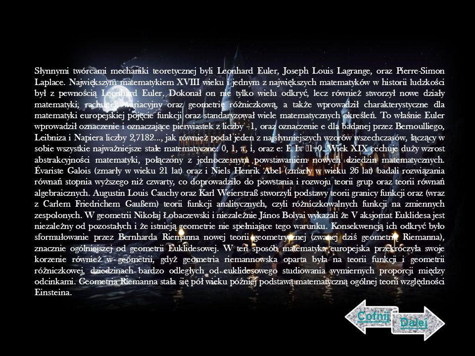 S ł ynnymi twórcami mechaniki teoretycznej byli Leonhard Euler, Joseph Louis Lagrange, oraz Pierre-Simon Laplace.