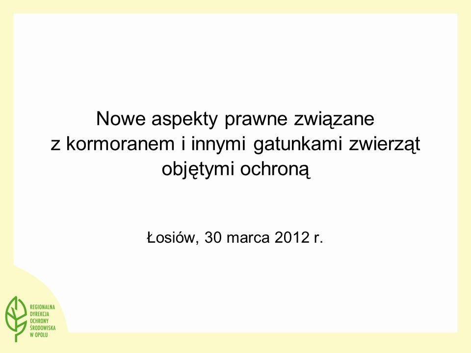 Nowe aspekty prawne związane z kormoranem i innymi gatunkami zwierząt objętymi ochroną Łosiów, 30 marca 2012 r.