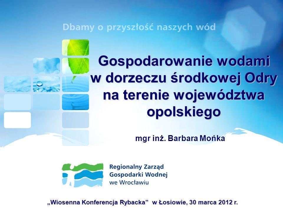 Gospodarowanie wodami w dorzeczu środkowej Odry na terenie województwa opolskiego mgr inż. Barbara Mońka Wiosenna Konferencja Rybacka w Łosiowie, 30 m