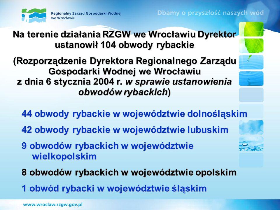 Na terenie działania RZGW we Wrocławiu Dyrektor ustanowił 104 obwody rybackie (Rozporządzenie Dyrektora Regionalnego Zarządu Gospodarki Wodnej we Wroc
