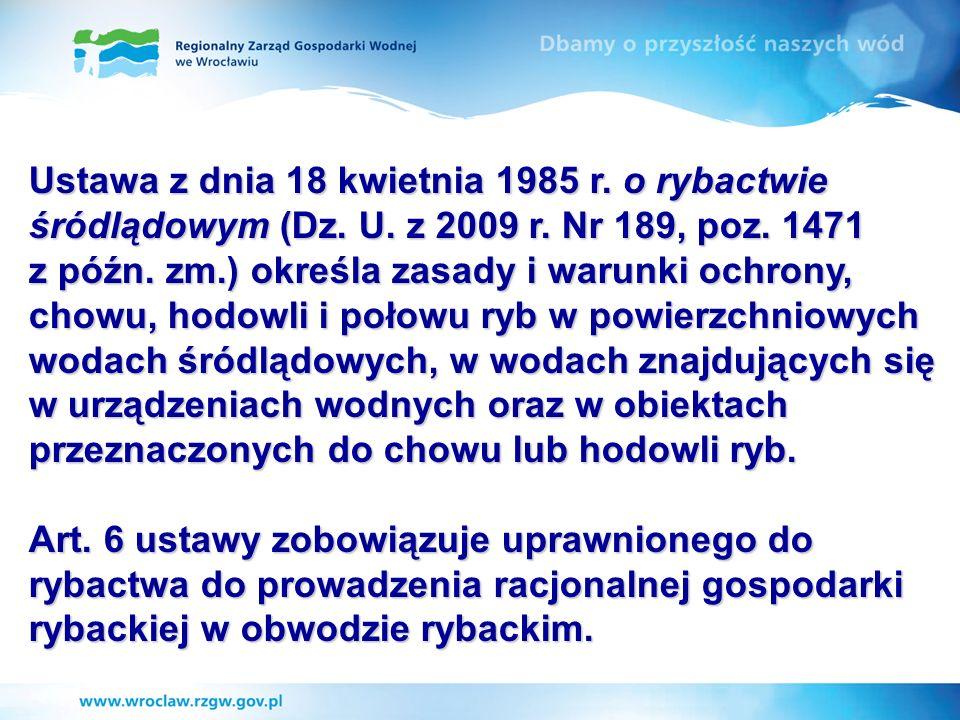 Ustawa z dnia 18 kwietnia 1985 r. o rybactwie śródlądowym (Dz. U. z 2009 r. Nr 189, poz. 1471 z późn. zm.) określa zasady i warunki ochrony, chowu, ho