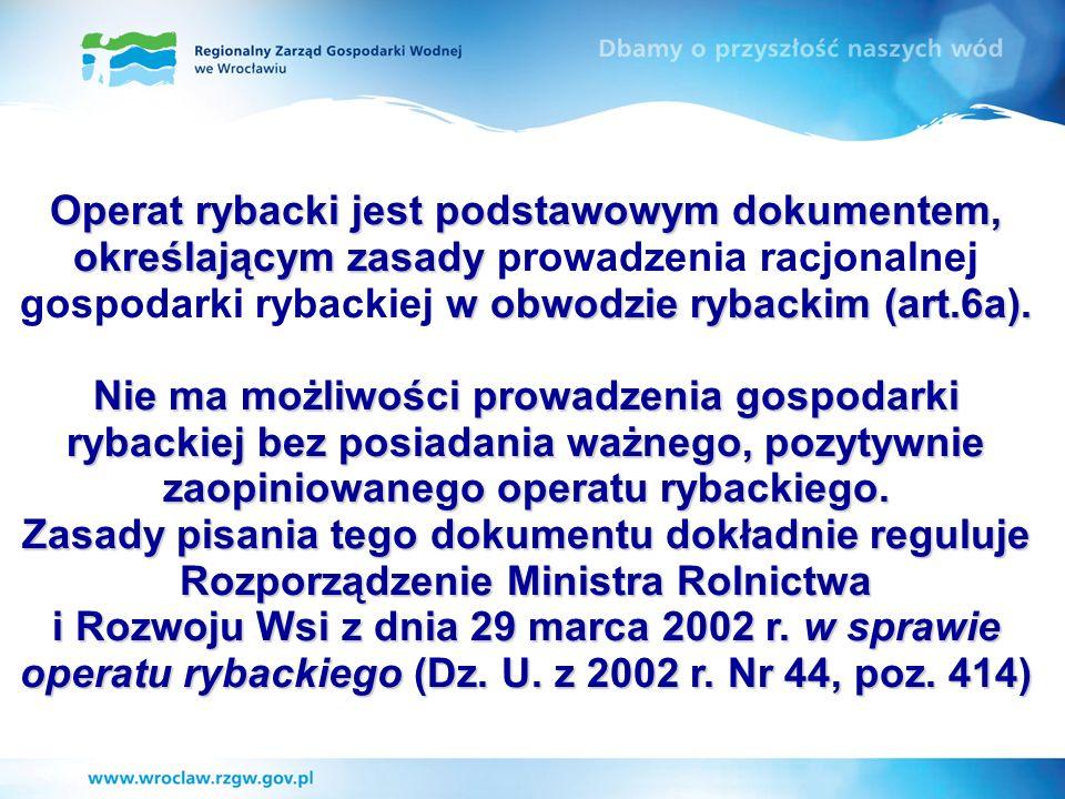 Operat rybacki jest podstawowym dokumentem, określającym zasady w obwodzie rybackim (art.6a). Operat rybacki jest podstawowym dokumentem, określającym