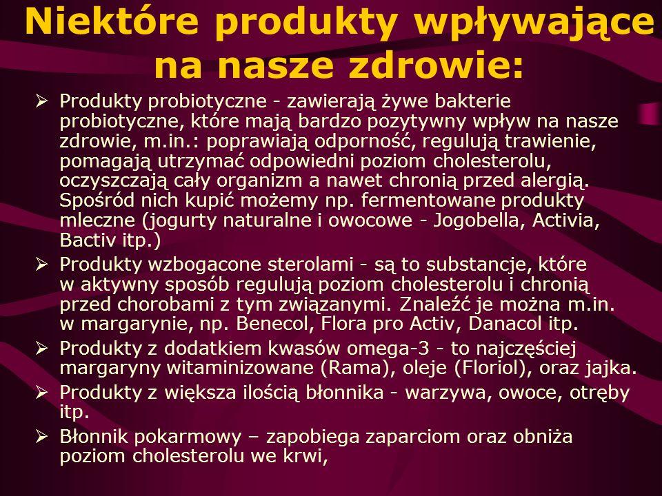 Niektóre produkty wpływające na nasze zdrowie: Produkty probiotyczne - zawierają żywe bakterie probiotyczne, które mają bardzo pozytywny wpływ na nasz