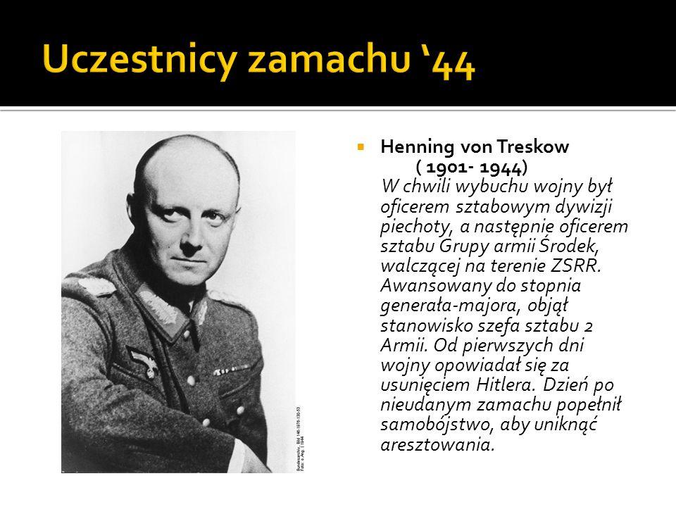 Henning von Treskow ( 1901- 1944) W chwili wybuchu wojny był oficerem sztabowym dywizji piechoty, a następnie oficerem sztabu Grupy armii Środek, walc