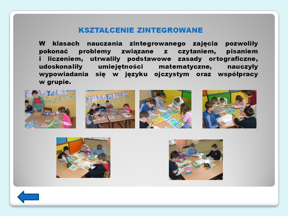 KSZTAŁCENIE ZINTEGROWANE W klasach nauczania zintegrowanego zajęcia pozwoliły pokonać problemy związane z czytaniem, pisaniem i liczeniem, utrwaliły podstawowe zasady ortograficzne, udoskonaliły umiejętności matematyczne, nauczyły wypowiadania się w języku ojczystym oraz współpracy w grupie.