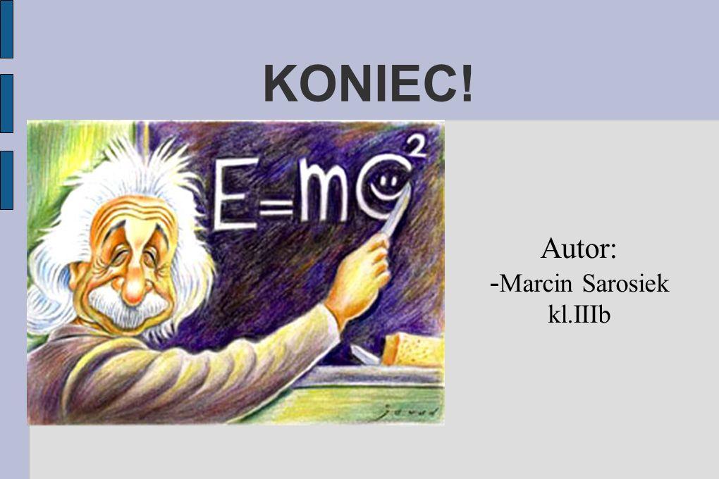 KONIEC! Autor: - Marcin Sarosiek kl.IIIb