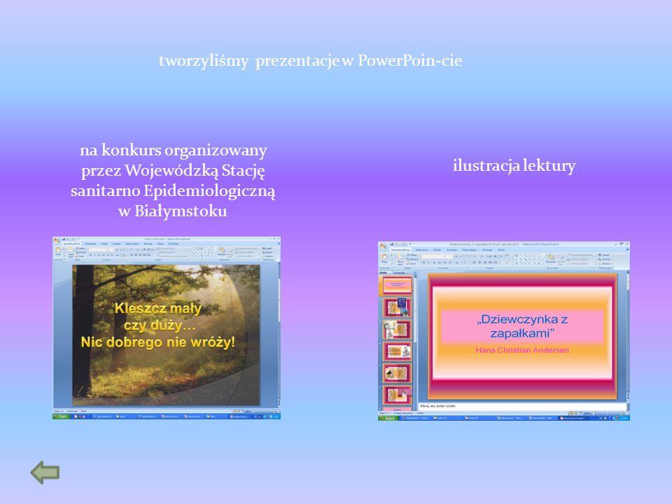 tworzyliśmy prezentacje w PowerPoin-cie na konkurs organizowany przez Wojewódzką Stację sanitarno Epidemiologiczną w Białymstoku ilustracja lektury
