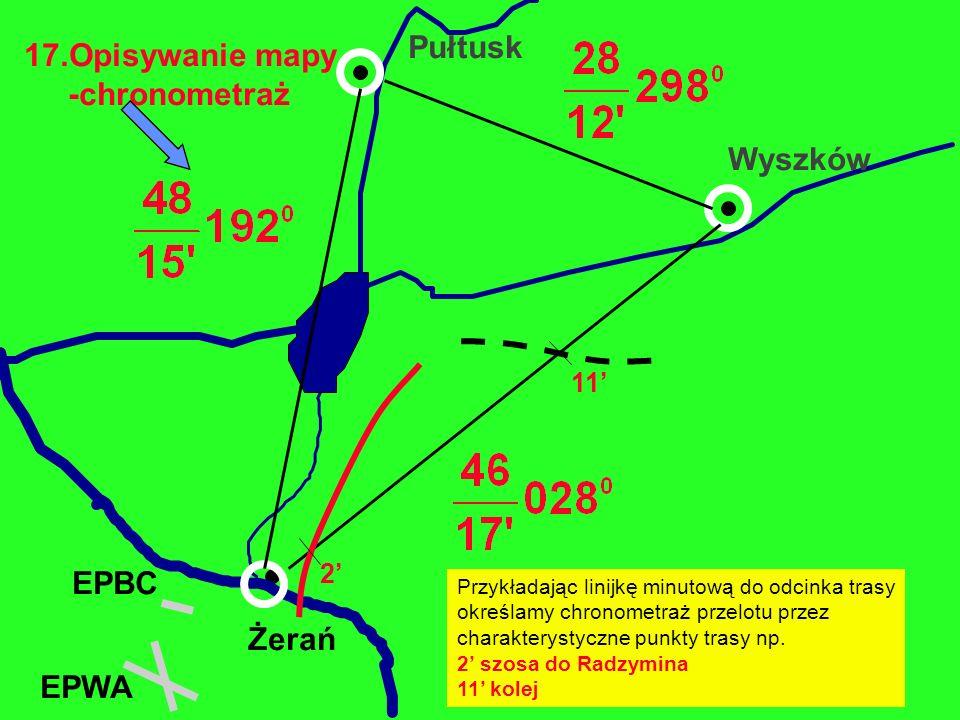 17.Opisywanie mapy -chronometraż Żerań EPBC Wyszków Pułtusk EPWA 11 2 Przykładając linijkę minutową do odcinka trasy określamy chronometraż przelotu p