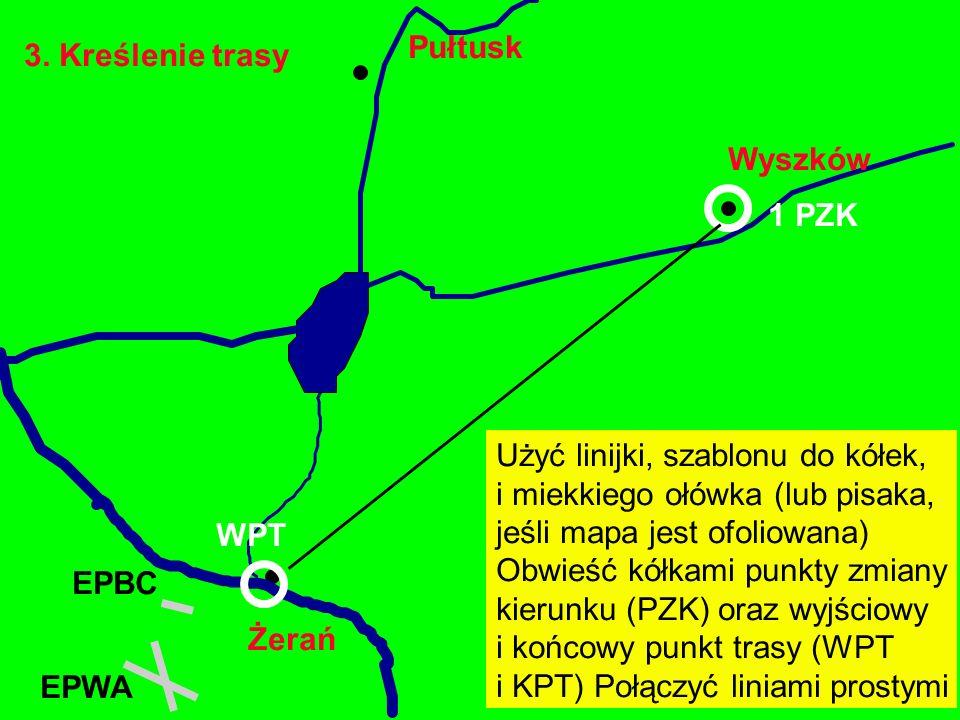3. Kreślenie trasy Żerań EPBC Wyszków Pułtusk EPWA WPT 1 PZK Użyć linijki, szablonu do kółek, i miekkiego ołówka (lub pisaka, jeśli mapa jest ofoliowa
