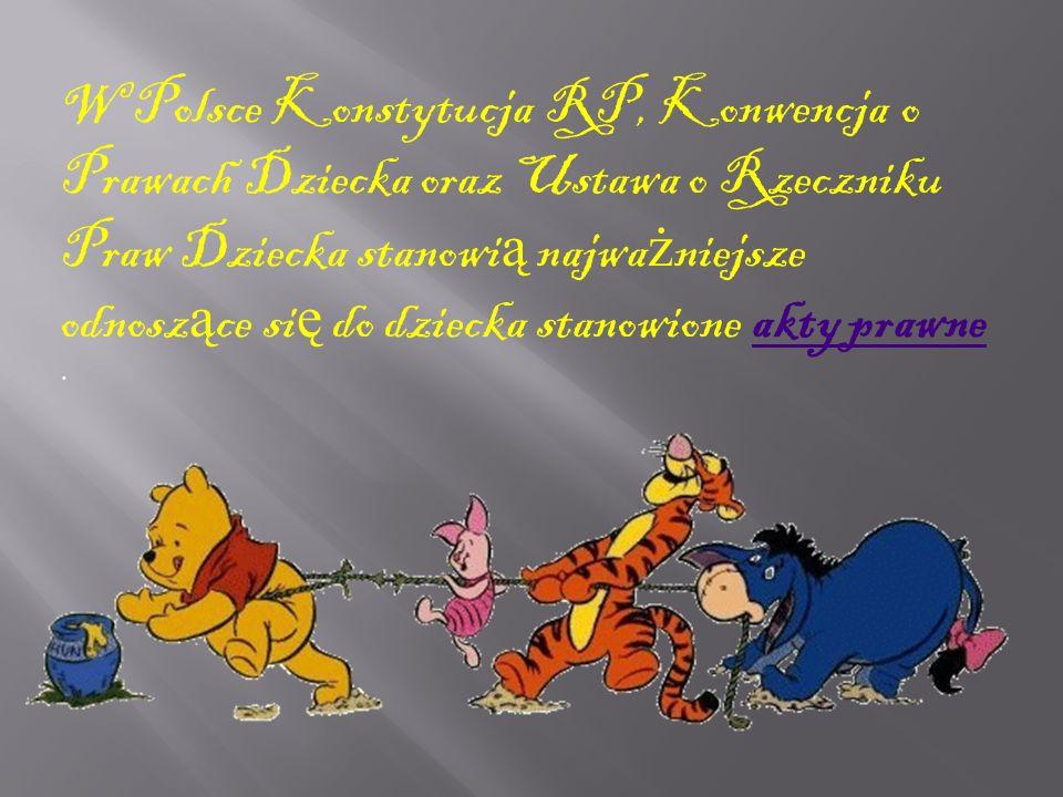 W Polsce Konstytucja RP, Konwencja o Prawach Dziecka oraz Ustawa o Rzeczniku Praw Dziecka stanowi ą najwa ż niejsze odnosz ą ce si ę do dziecka stanow