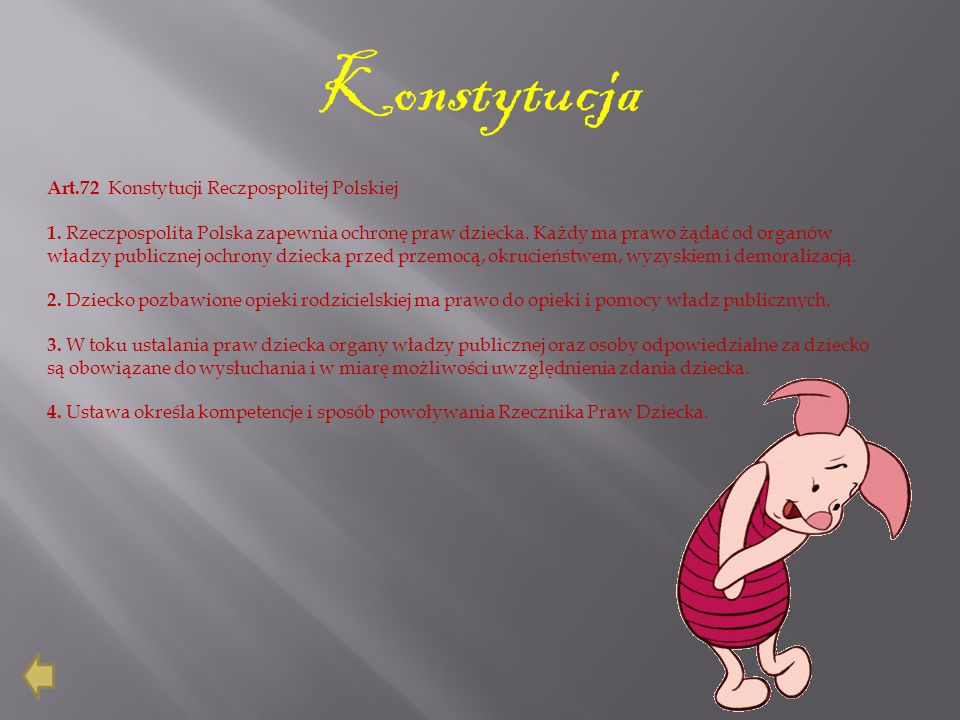 Konstytucja Art.72 Konstytucji Reczpospolitej Polskiej 1. Rzeczpospolita Polska zapewnia ochronę praw dziecka. Każdy ma prawo żądać od organów władzy