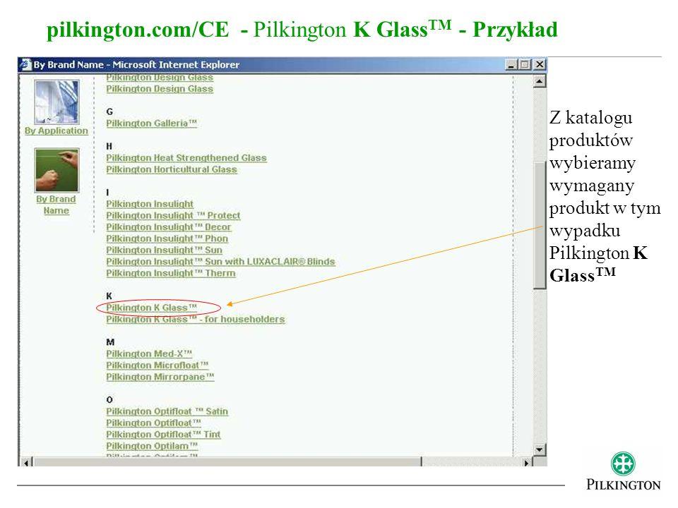 pilkington.com/CE - Pilkington K Glass TM - Przykład Z katalogu produktów wybieramy wymagany produkt w tym wypadku Pilkington K Glass TM