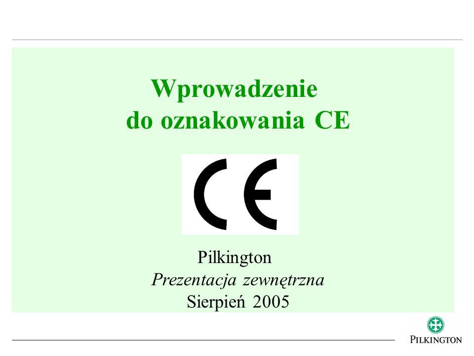 Wprowadzenie do oznakowania CE Pilkington Prezentacja zewnętrzna Sierpień 2005