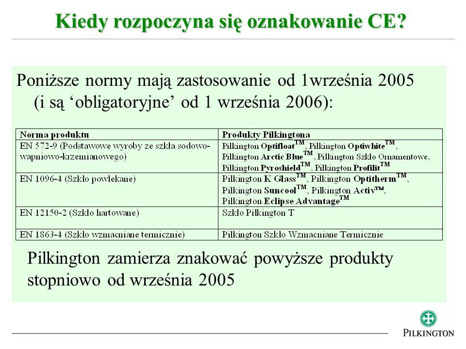 Poniższe normy mają zastosowanie od 1września 2005 (i są obligatoryjne od 1 września 2006): Kiedy rozpoczyna się oznakowanie CE? Pilkington zamierza z