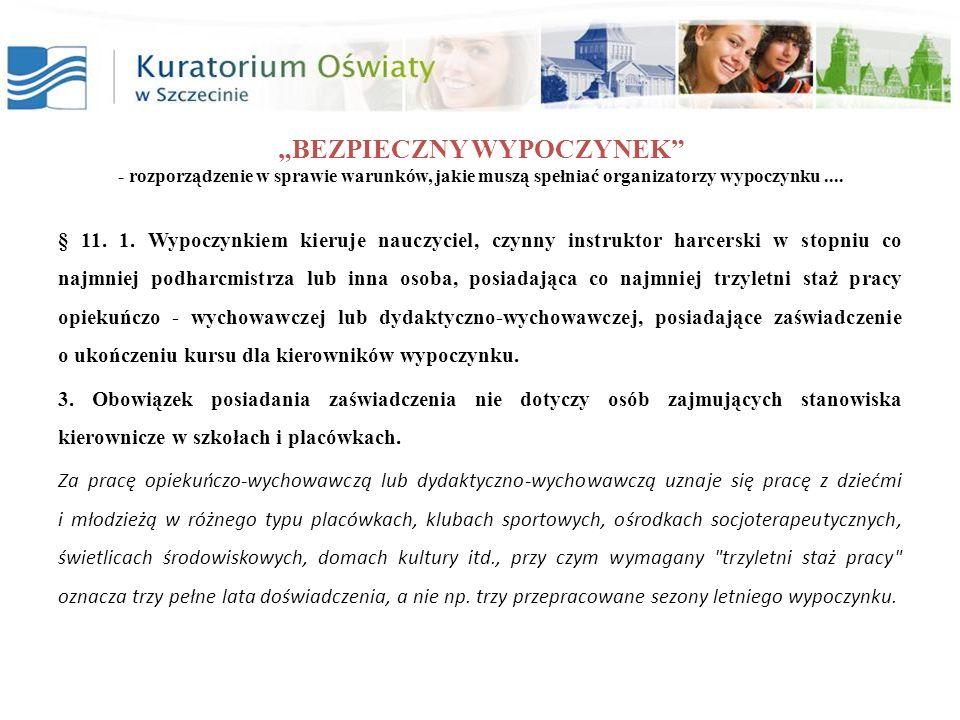BEZPIECZNY WYPOCZYNEK - rozporządzenie w sprawie warunków, jakie muszą spełniać organizatorzy wypoczynku.... § 11. 1. Wypoczynkiem kieruje nauczyciel,