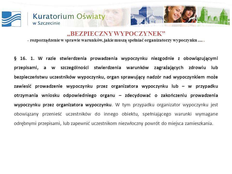 BEZPIECZNY WYPOCZYNEK - rozporządzenie w sprawie warunków, jakie muszą spełniać organizatorzy wypoczynku..... § 16. 1. W razie stwierdzenia prowadzeni