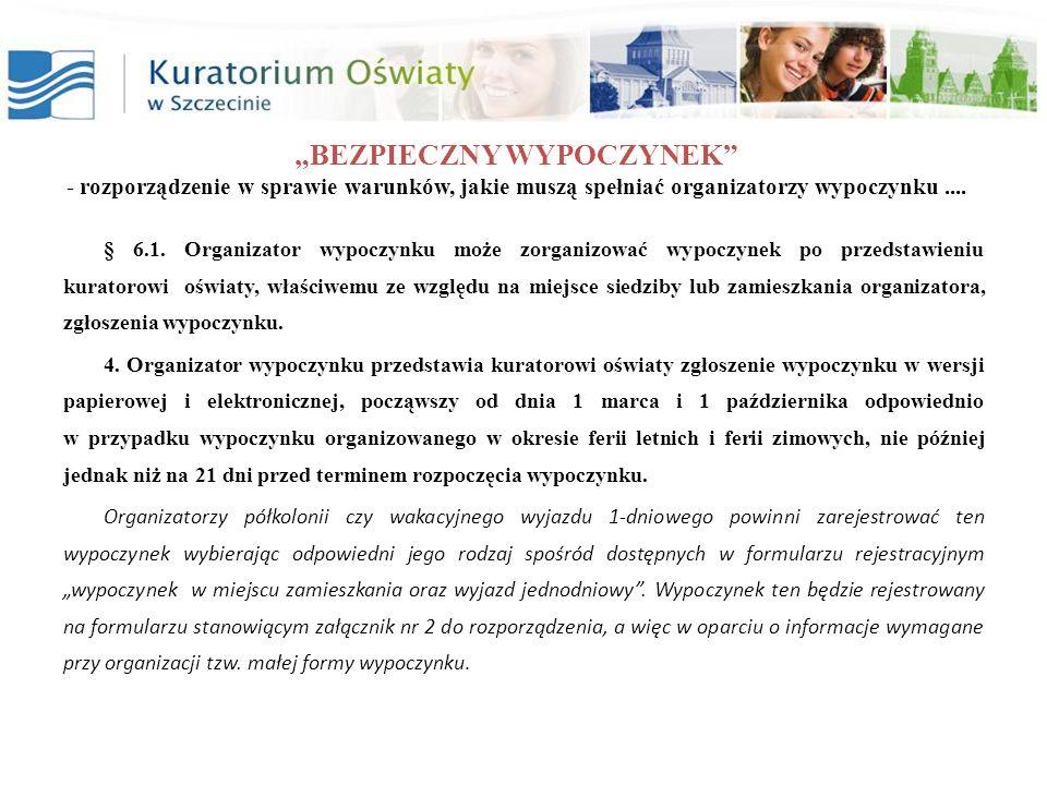 BEZPIECZNY WYPOCZYNEK - rozporządzenie w sprawie warunków, jakie muszą spełniać organizatorzy wypoczynku.... § 6.1. Organizator wypoczynku może zorgan