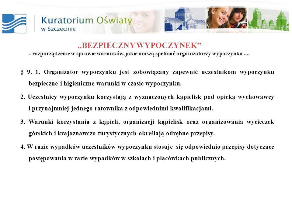 BEZPIECZNY WYPOCZYNEK - rozporządzenie w sprawie warunków, jakie muszą spełniać organizatorzy wypoczynku.... § 9. 1. Organizator wypoczynku jest zobow