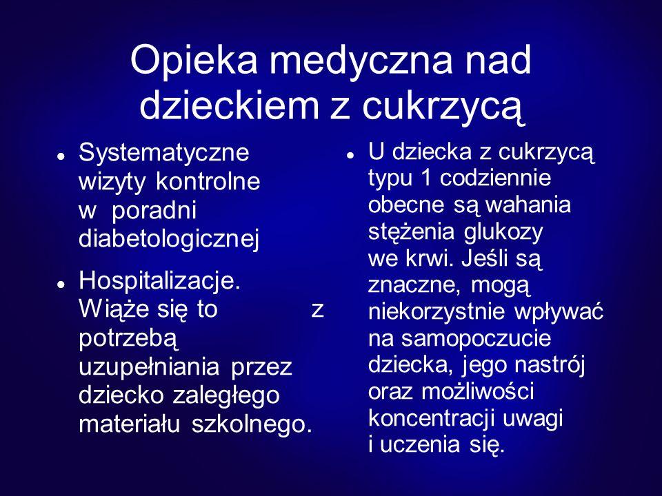 Opieka medyczna nad dzieckiem z cukrzycą Systematyczne wizyty kontrolne w poradni diabetologicznej Hospitalizacje.