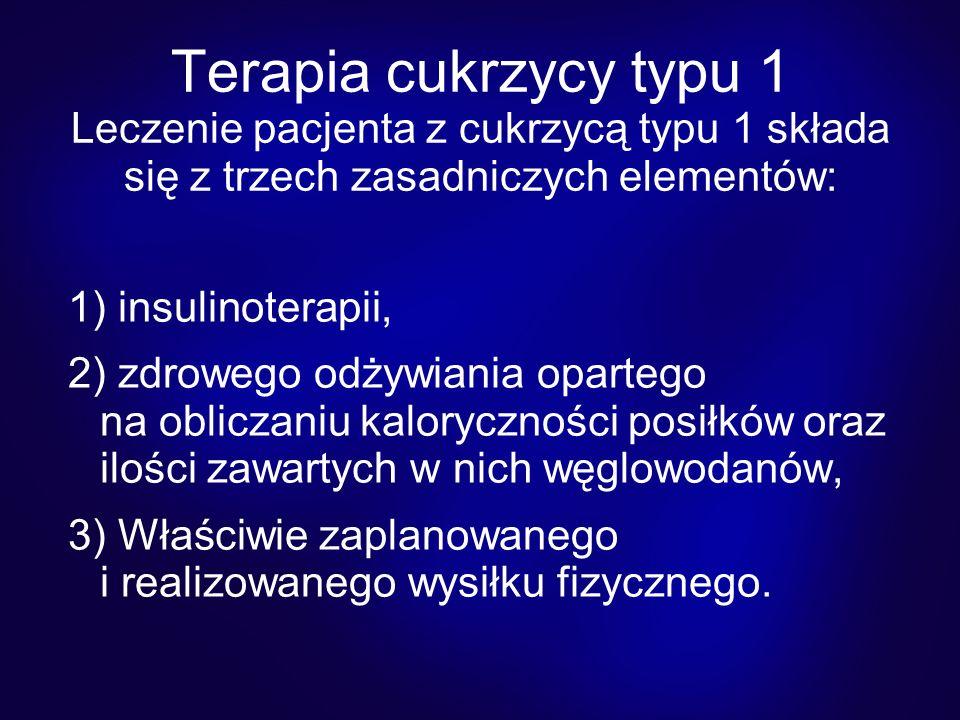 Terapia cukrzycy typu 1 Leczenie pacjenta z cukrzycą typu 1 składa się z trzech zasadniczych elementów: 1) insulinoterapii, 2) zdrowego odżywiania opa
