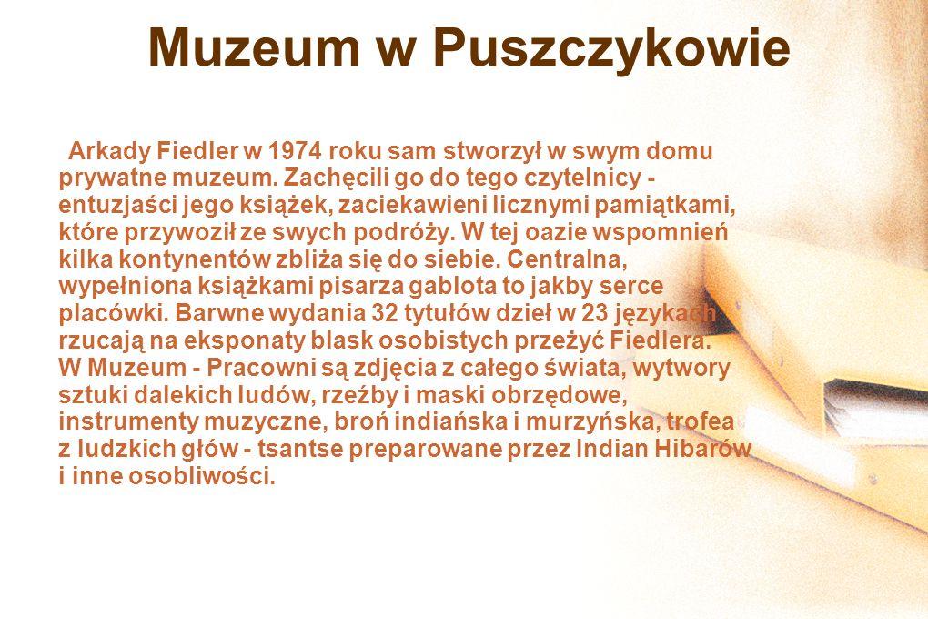 Muzeum w Puszczykowie Arkady Fiedler w 1974 roku sam stworzył w swym domu prywatne muzeum. Zachęcili go do tego czytelnicy - entuzjaści jego książek,