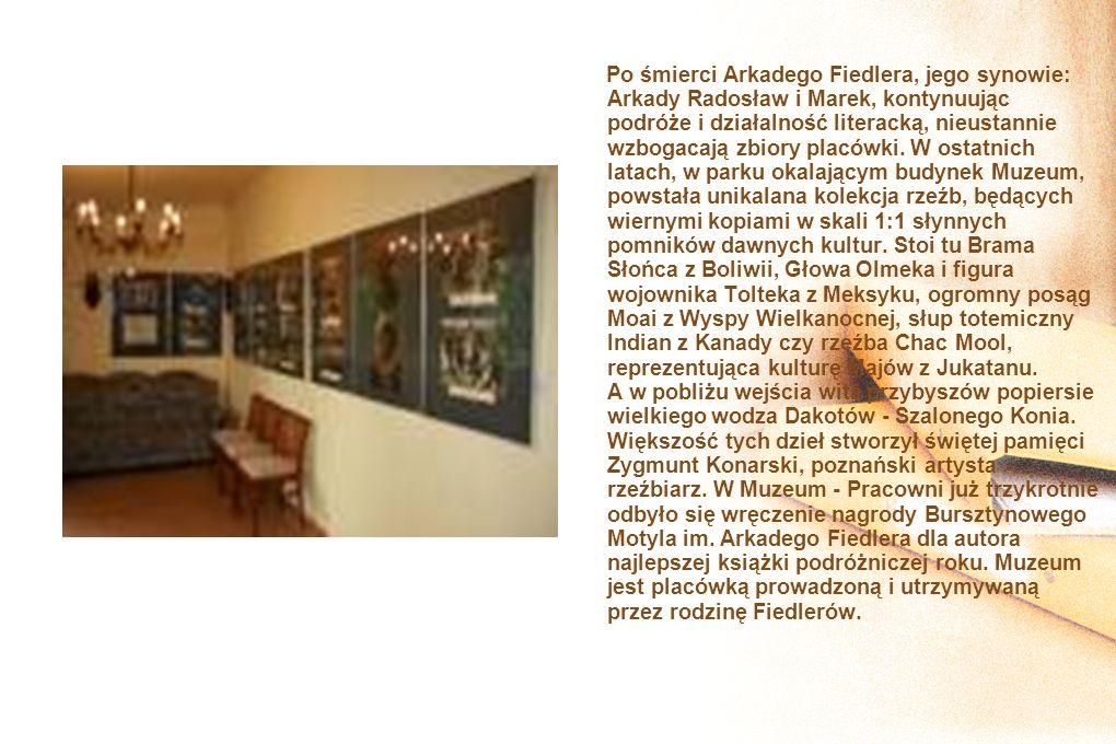 Po śmierci Arkadego Fiedlera, jego synowie: Arkady Radosław i Marek, kontynuując podróże i działalność literacką, nieustannie wzbogacają zbiory placów