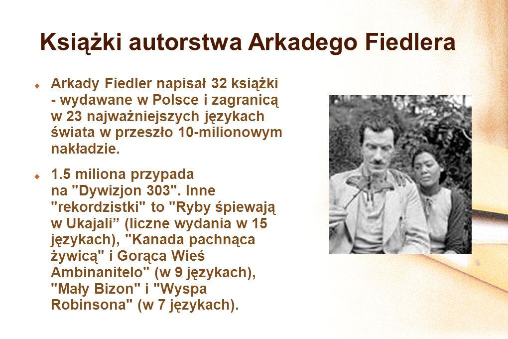 Książki autorstwa Arkadego Fiedlera Arkady Fiedler napisał 32 książki - wydawane w Polsce i zagranicą w 23 najważniejszych językach świata w przeszło 10-milionowym nakładzie.