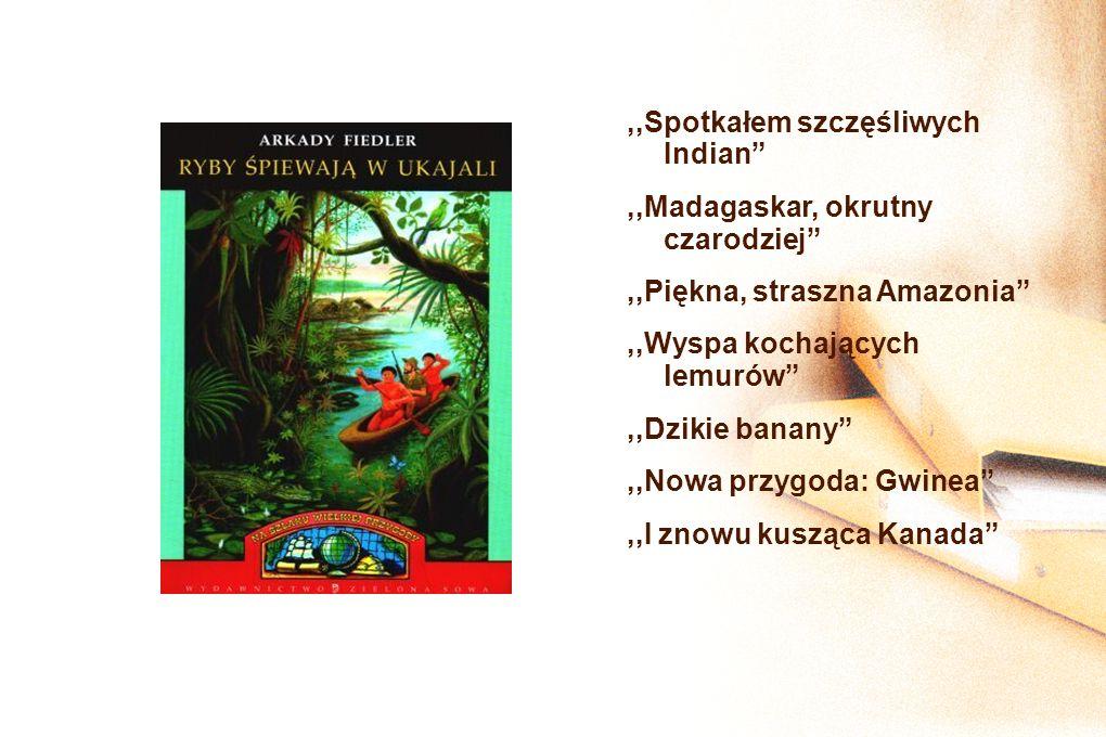 ,,Spotkałem szczęśliwych Indian,,Madagaskar, okrutny czarodziej,,Piękna, straszna Amazonia,,Wyspa kochających lemurów,,Dzikie banany,,Nowa przygoda: G
