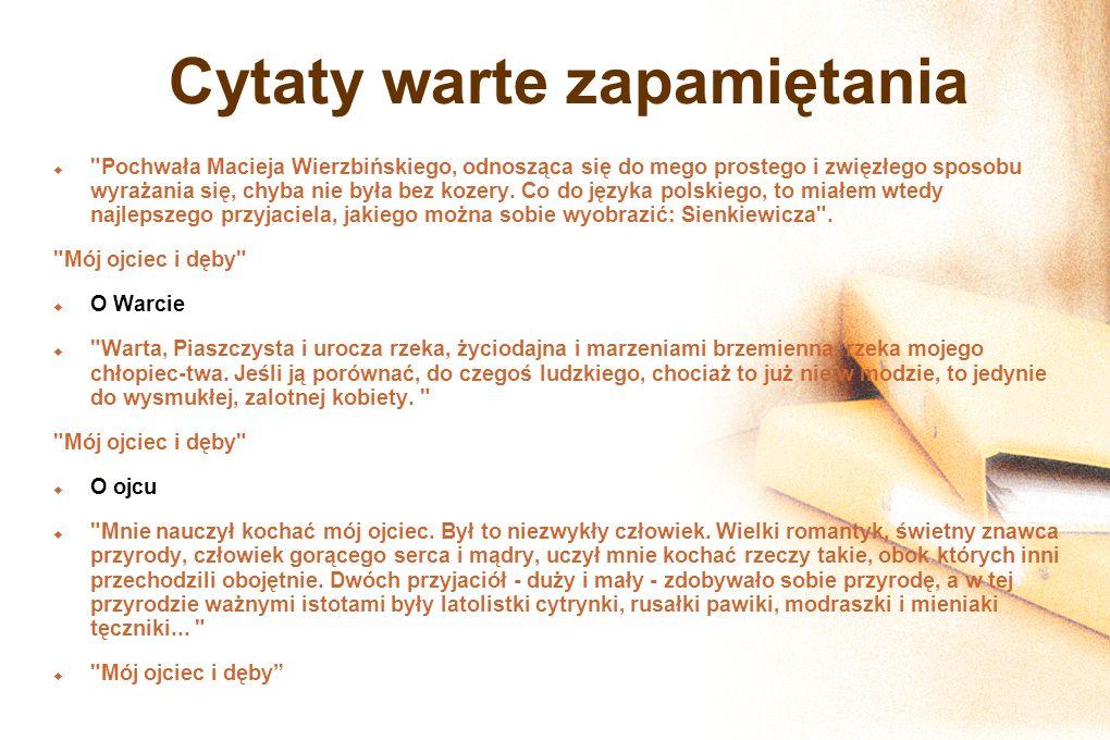 Cytaty warte zapamiętania Pochwała Macieja Wierzbińskiego, odnosząca się do mego prostego i zwięzłego sposobu wyrażania się, chyba nie była bez kozery.
