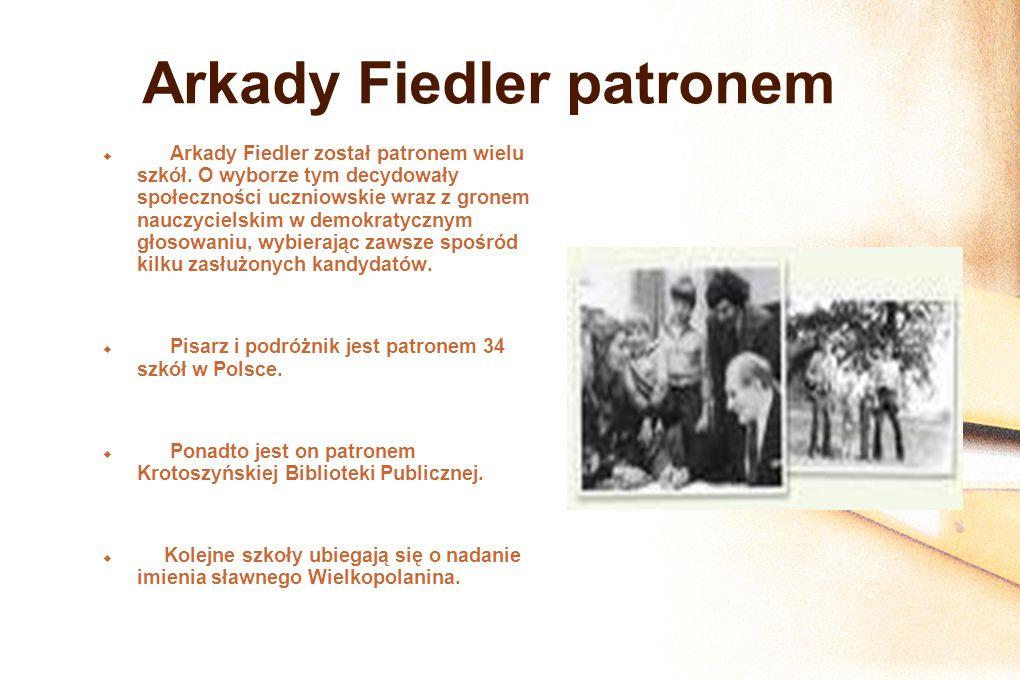 Arkady Fiedler patronem Arkady Fiedler został patronem wielu szkół. O wyborze tym decydowały społeczności uczniowskie wraz z gronem nauczycielskim w d