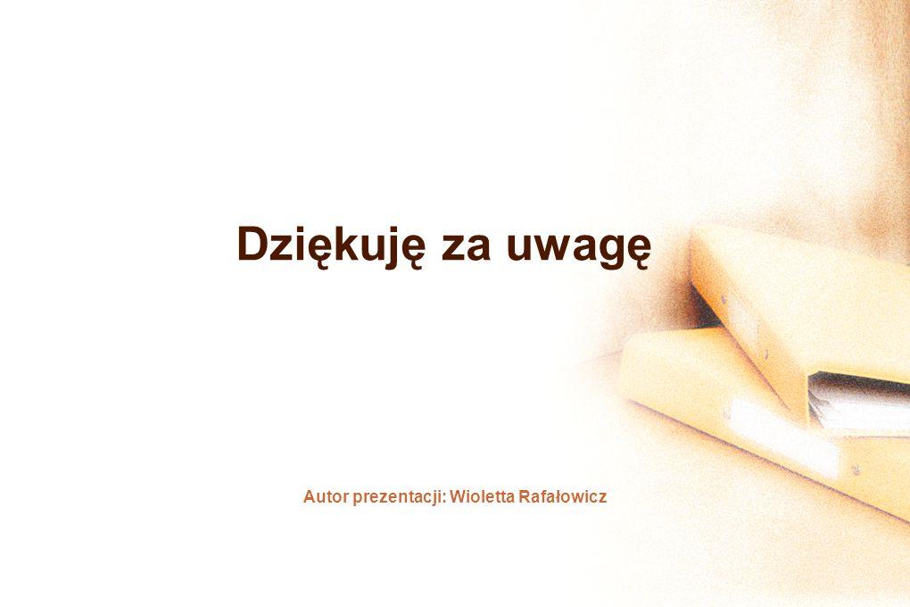 Dziękuję za uwagę Autor prezentacji: Wioletta Rafałowicz