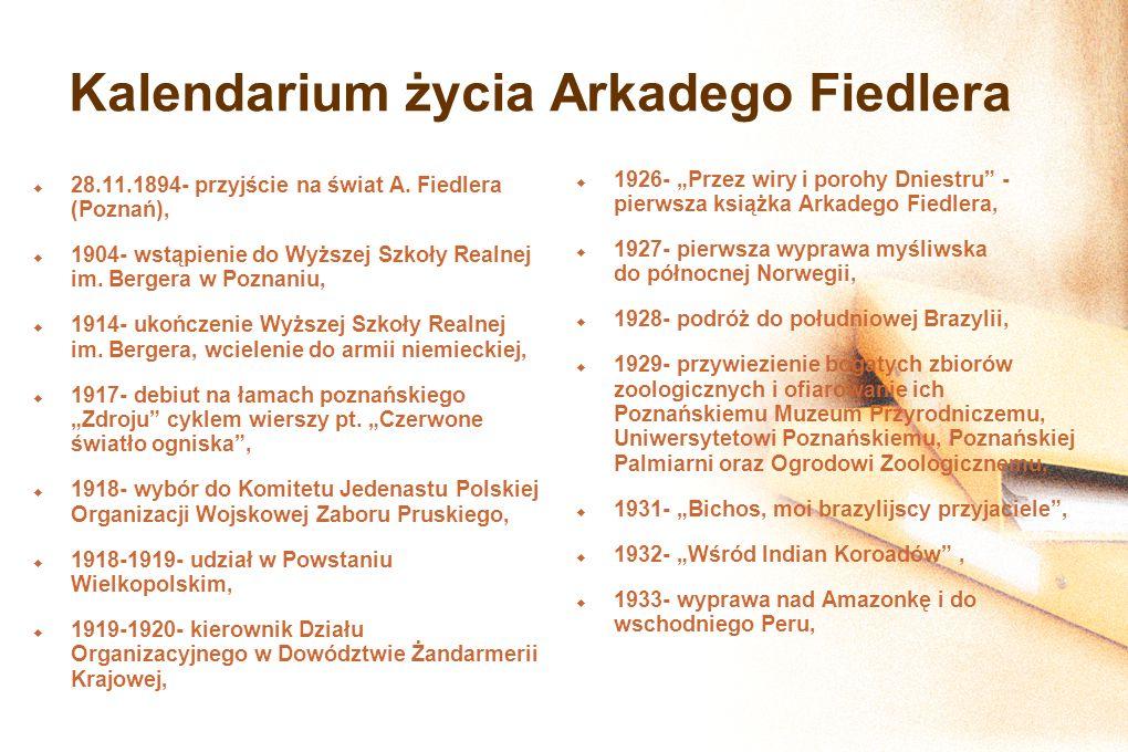 Kalendarium życia Arkadego Fiedlera 28.11.1894- przyjście na świat A. Fiedlera (Poznań), 1904- wstąpienie do Wyższej Szkoły Realnej im. Bergera w Pozn