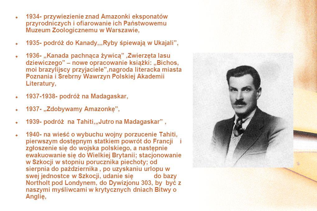 1934- przywiezienie znad Amazonki eksponatów przyrodniczych i ofiarowanie ich Państwowemu Muzeum Zoologicznemu w Warszawie, 1935- podróż do Kanady,,,R