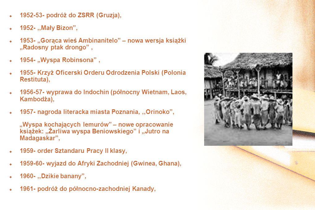 1952-53- podróż do ZSRR (Gruzja), 1952-,,Mały Bizon, 1953- Gorąca wieś Ambinanitelo – nowa wersja książki Radosny ptak drongo, 1954- Wyspa Robinsona,