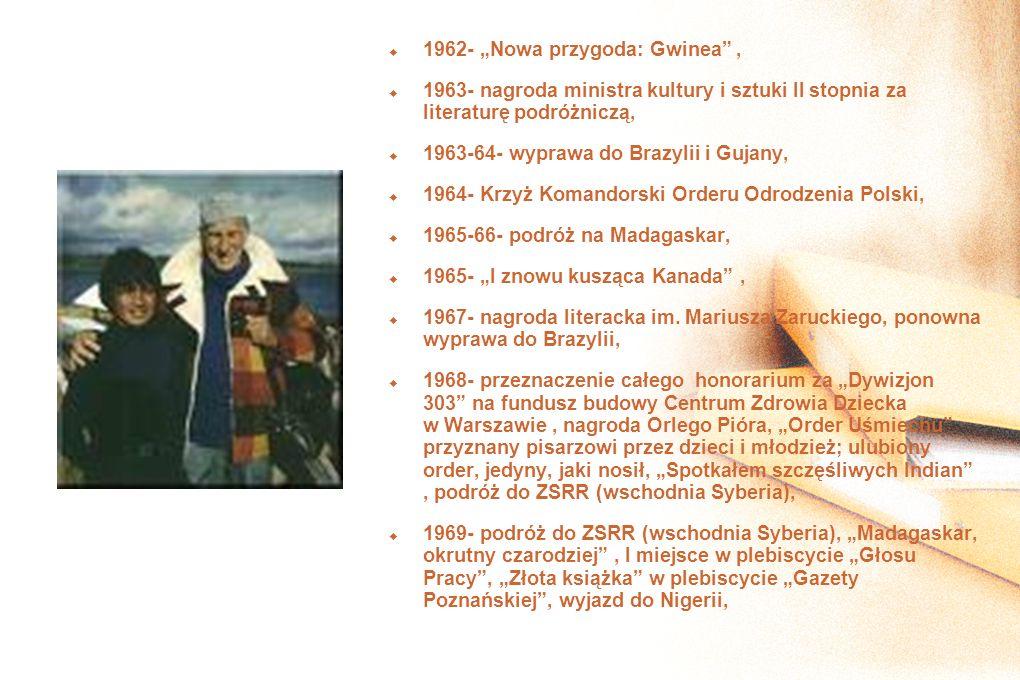 1962- Nowa przygoda: Gwinea, 1963- nagroda ministra kultury i sztuki II stopnia za literaturę podróżniczą, 1963-64- wyprawa do Brazylii i Gujany, 1964- Krzyż Komandorski Orderu Odrodzenia Polski, 1965-66- podróż na Madagaskar, 1965- I znowu kusząca Kanada, 1967- nagroda literacka im.