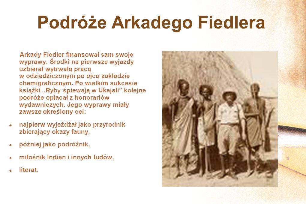 Podróże Arkadego Fiedlera Arkady Fiedler finansował sam swoje wyprawy. Środki na pierwsze wyjazdy uzbierał wytrwałą pracą w odziedziczonym po ojcu zak