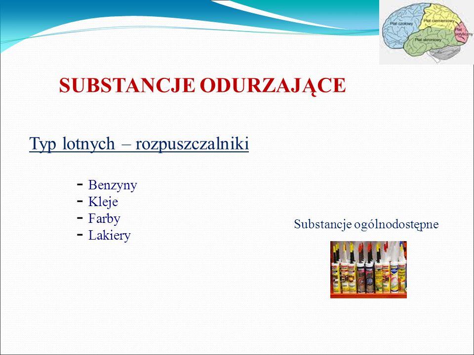SUBSTANCJE ODURZAJĄCE Typ lotnych – rozpuszczalniki - Benzyny - Kleje - Farby - Lakiery Substancje ogólnodostępne