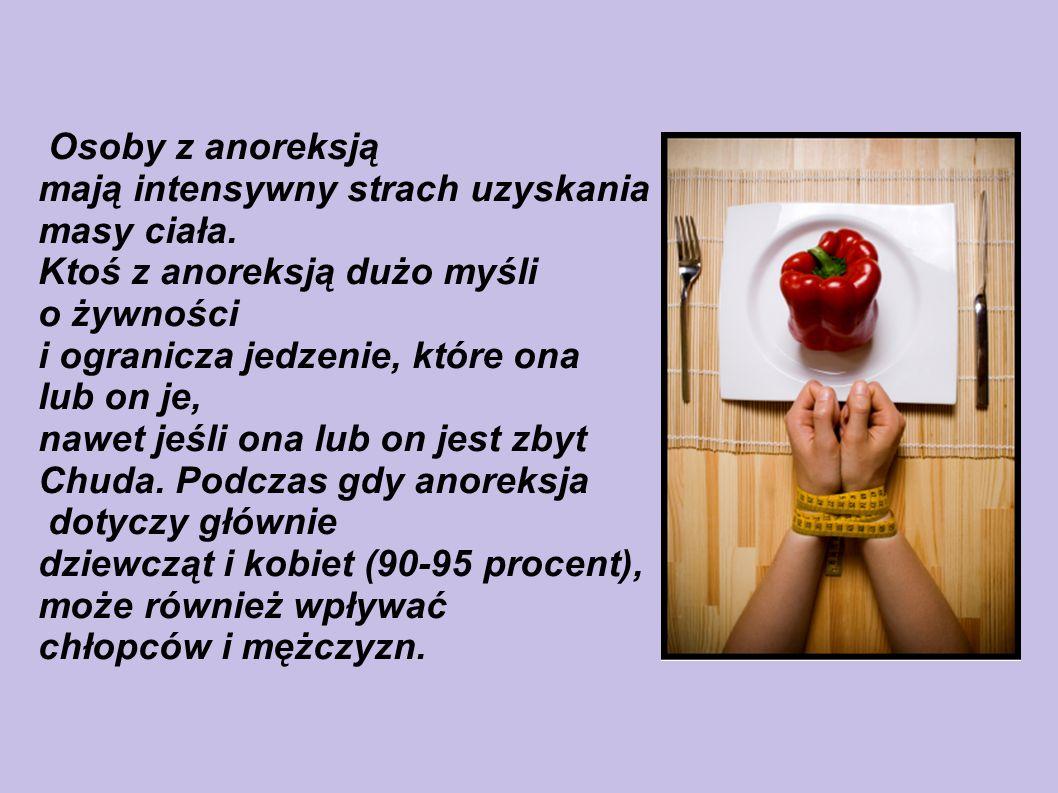 Osoby z anoreksją mają intensywny strach uzyskania masy ciała. Ktoś z anoreksją dużo myśli o żywności i ogranicza jedzenie, które ona lub on je, nawet