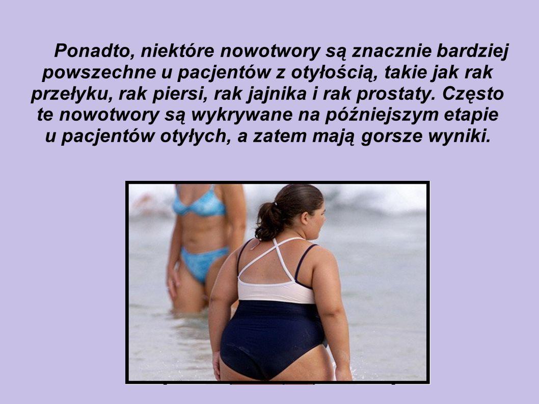 Ponadto, niektóre nowotwory są znacznie bardziej powszechne u pacjentów z otyłością, takie jak rak przełyku, rak piersi, rak jajnika i rak prostaty. C