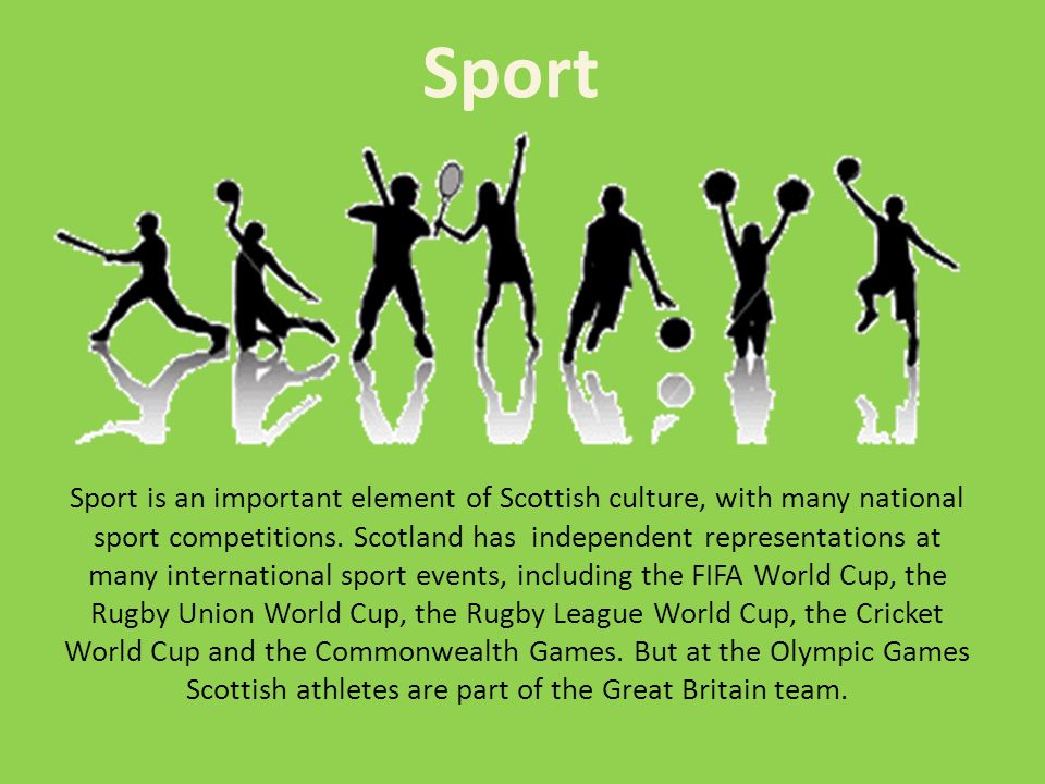 Sport is an important element of Scottish culture, with many national sport competitions. Scotland has independent representations at many internation