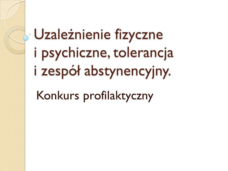 Uzależnienie fizyczne i psychiczne, tolerancja i zespół abstynencyjny. Konkurs profilaktyczny