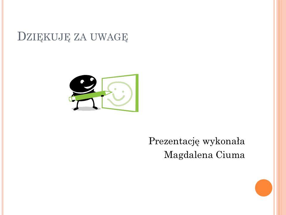 D ZIĘKUJĘ ZA UWAGĘ Prezentację wykonała Magdalena Ciuma