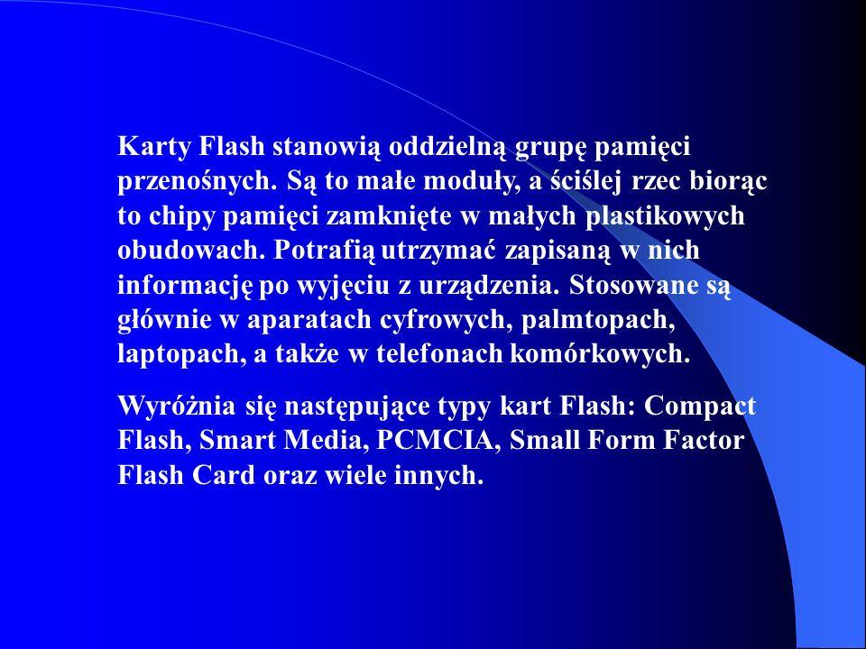 Karty Flash stanowią oddzielną grupę pamięci przenośnych. Są to małe moduły, a ściślej rzec biorąc to chipy pamięci zamknięte w małych plastikowych ob