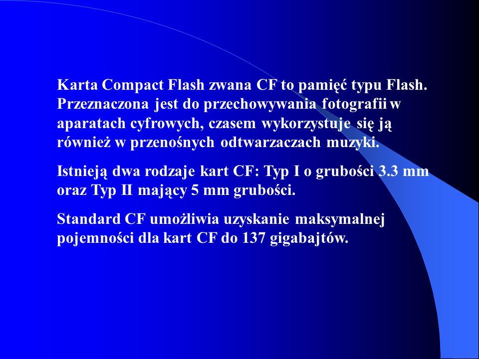Karta Compact Flash zwana CF to pamięć typu Flash. Przeznaczona jest do przechowywania fotografii w aparatach cyfrowych, czasem wykorzystuje się ją ró