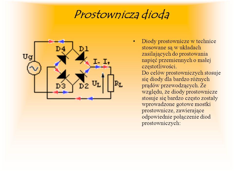Prostownicza dioda Diody prostownicze w technice stosowane są w układach zasilających do prostowania napięć przemiennych o małej częstotliwości. Do ce