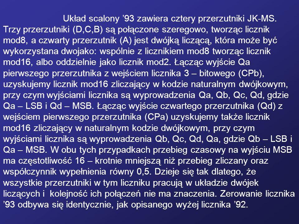 Układ scalony 93 zawiera cztery przerzutniki JK-MS. Trzy przerzutniki (D,C,B) są połączone szeregowo, tworząc licznik mod8, a czwarty przerzutnik (A)